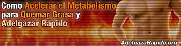 Como Acelerar el Metabolismo para Quemar Grasa y Adelgazar Rápido
