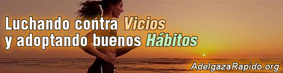 Luchando contra Vicios y adoptando buenos Hábitos